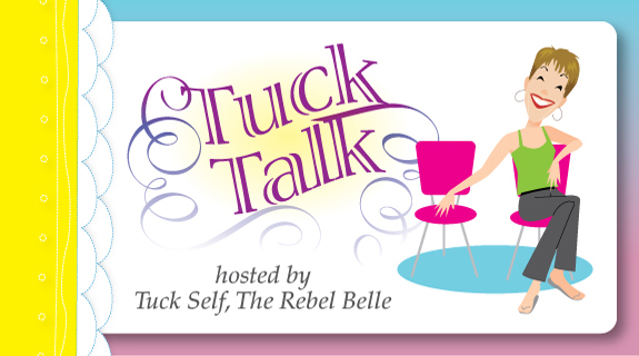 Tuck Talk: Enthused, Ballsy, and Rebelicious!