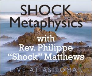 SHOCK Metaphysics with Rev. Philippe Shock Matthews - live at Asilomar